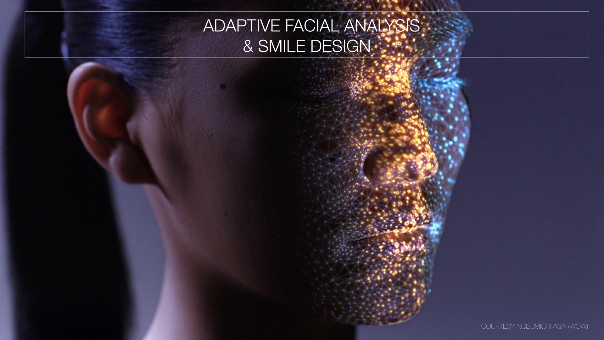 ADAPTIVE FACIAL ANALYSIS & SMILE DESIGN